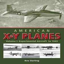 American X and Y Planes Vol. 1 : Experimental Aircraft to 1945 by Kev Darling...
