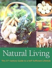 Natural Living: The 21st Century Guide to a Self-Sufficient Lifestyle