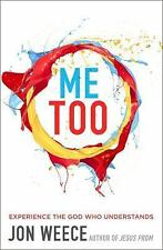 Me Too : Experience the God Who Understands by Jon Weece (2016, Paperback)