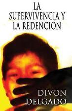 La Supervivencia y la Redencion by Divon Delgado (2016, Paperback)
