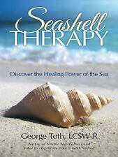 Seashell Therapy : Discover the Healing Power of the Sea by George Lcsw-R...
