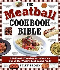 The Meatball Cookbook Bible: Foods from Soups to Desserts-500 Recipes That Make
