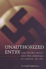 Unauthorized Entry: The Truth about Nazi War Criminals in Canada 1946--ExLibrary