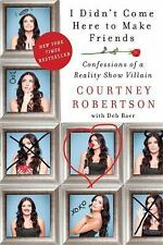 I Didn't Come Here to Make Friends-Confessions of a Reality Show Villian-Courtne