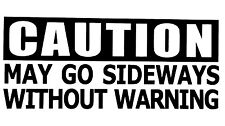 CAUTION MAY GO SIDEWAYS DECAL STICKER 14 COLORS CHEVY FORD HONDA VW DODGE JDM