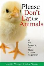 Please Don't Eat the Animals: All the Reasons You Need to Be a Vegetarian by Jen