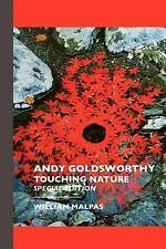 Andy Goldsworthy : Touching Nature by William Malpas (2005, Paperback)