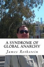 A Syndrome of Global Anarchy by James Rothstein (2014, Paperback)