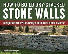 How to Build Dry-Stacked Stone Walls : Design and Build Walls, Bridges and...