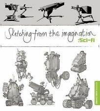 Sketching from the Imagination Ser.: Sketching from the Imagination: Sci-Fi...