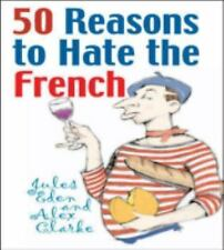 50 Reasons to Hate the French: Or Vive la Difference