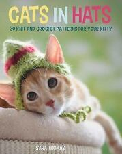 Cats in Hats : 30 Knit and Crochet Hat Patterns for Your Kitty by Sara Thomas...
