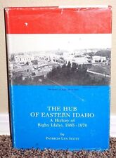 THE HUB OF EASTERN IDAHO HISTORY OF RIGBY 1885-1976 by Patricia Scott LDS MORMON