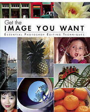 Element K Journals Creative Team Get the Image You Want: Essential Photoshop Edi