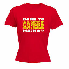 BORN TO GAMBLE FORCED TO WORK WOMEN'S T-SHIRT * CARDS POKER BLACK JACK ROULETTE