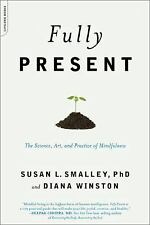 Fully Present: The Science, Art, and Practice of Mindfulness, Winston, Diana, Sm