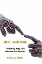 World Wide Mind: The Coming Integration of Humanity, Machines, and the Internet,