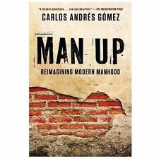 Man Up : Reimagining Modern Manhood by Carlos Andres Gomez (2013, Paperback)