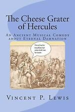 The Cheese Grater of Hercules : An Ancient Musical Comedy about Eternal...