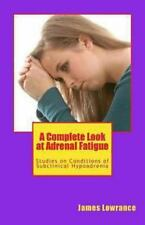 A Complete Look at Adrenal Fatigue : Studies on Conditions of Subclinical...