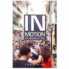 In Motion: The Experience of Travel by Hiss, Tony