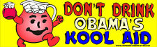 Don't Drink Obama's Kool Aid Anti Obama Funny Bumper Sticker 165 out of print!!!