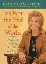 It's Not The End of The World: Developing Resilience in Times of Change,Joan Z.