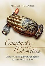 Compacts and Cosmetics : Beauty from Victorian Times to the Present Day by...
