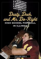 Dusty, Deek, and Mr. Do-Right: High School Football in Illinois-ExLibrary