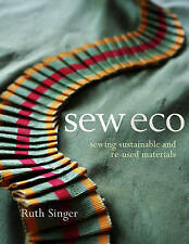 Sew Eco: Sewing Sustainable and Re-Used Materials by Ruth Singer (Paperback,...