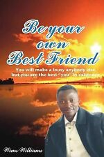 Be Your Own Best Friend : You will make a lousy anybody else, but you are the...