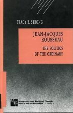 Jean-Jacques Rousseau: The Politics of the Ordinary (Modernity and Political Tho