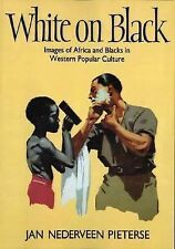 White on Black: Images of Africa and Blacks in Western Popular Culture by Jan N