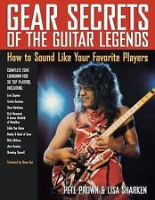 Gear Secrets of the Guitar Legends : How to Sound Like Your Favorite Players...