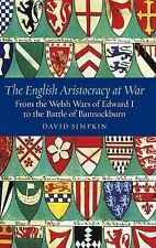 The English Aristocracy at War: From the Welsh Wars of Edward I to the Battle...