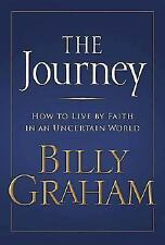 The Journey : How to Live by Faith in an Uncertain World by Billy Graham...
