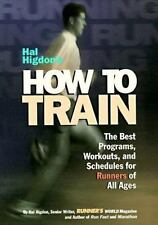 Hal Higdon's How to Train: The Best Programs, Workouts, and Schedules for Runner