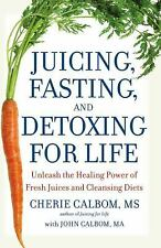 Juicing, Fasting, and Detoxing for Life: Unleash the Healing Power of Fresh Juic