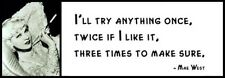 Wall Quote - MAE WEST - I'll try any thing once, twice if I like it, three times