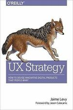 UX Strategy : How to Devise Innovative Digital Products That People Want by...