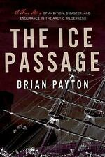 The Ice Passage: A True Story of Ambition, Disaster, and Endurance in -ExLibrary