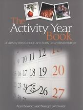 The Activity Year Book : A Week by Week Guide for Use in Elderly Day and...