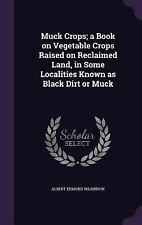 Muck Crops; a Book on Vegetable Crops Raised on Reclaimed Land, in Some...