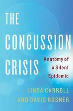 The Concussion Crisis: Anatomy of a Silent Epidemic Carroll, Linda, Rosner, Dav