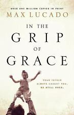 In the Grip of Grace : Your Father Always Caught You, He Still Does by Max...
