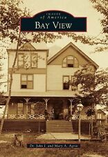 Images of America: Bay View by John J. Agria and Mary A. Agria (2014, Paperback)