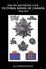 The 24th Battalion C. E. F. Victoria Rifles of Canada 1914-1919 by R. C....