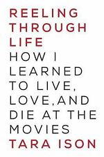 NEW - Reeling Through Life: How I Learned to Live, Love and Die at the Movies