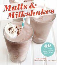 Malts and Milkshakes : 60 Recipes for Frosty, Creamy, Frozen Treats by Autumn...