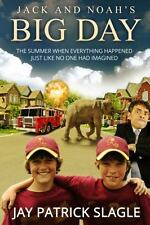 Jack and Noah's Big Day: The Summer When Everything Happened Just Like No One Ha